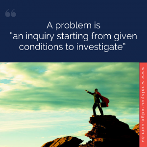A problem is an inquiry to investigate
